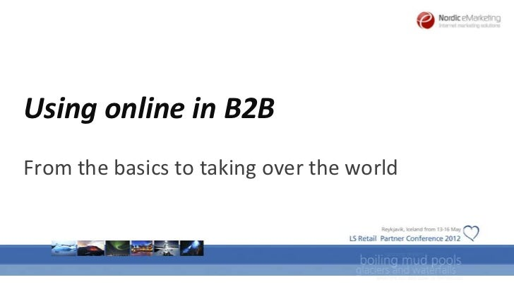 Using online in B2BFrom the basics to taking over the world