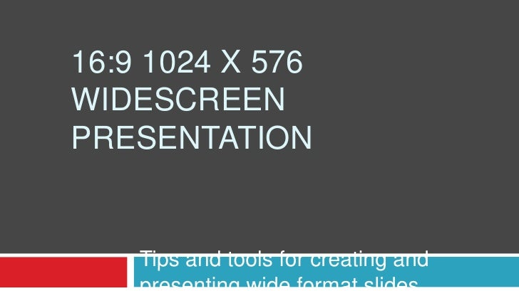 16:9 1024 x 576Widescreen Presentation<br />Tips and tools for creating and presenting wide format slides<br />