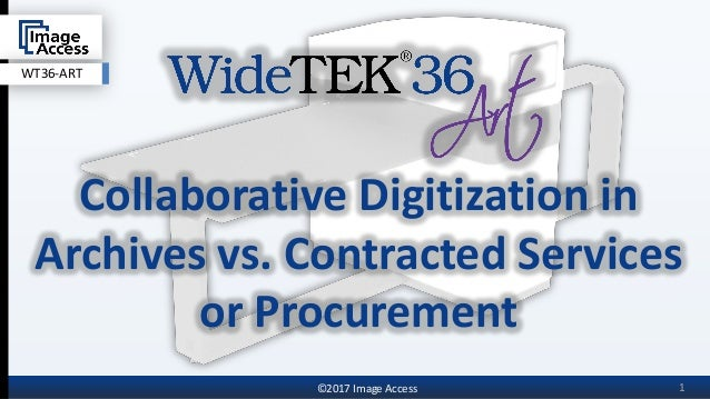 1©2017 Image Access Collaborative Digitization in Archives vs. Contracted Services or Procurement WT36-ART