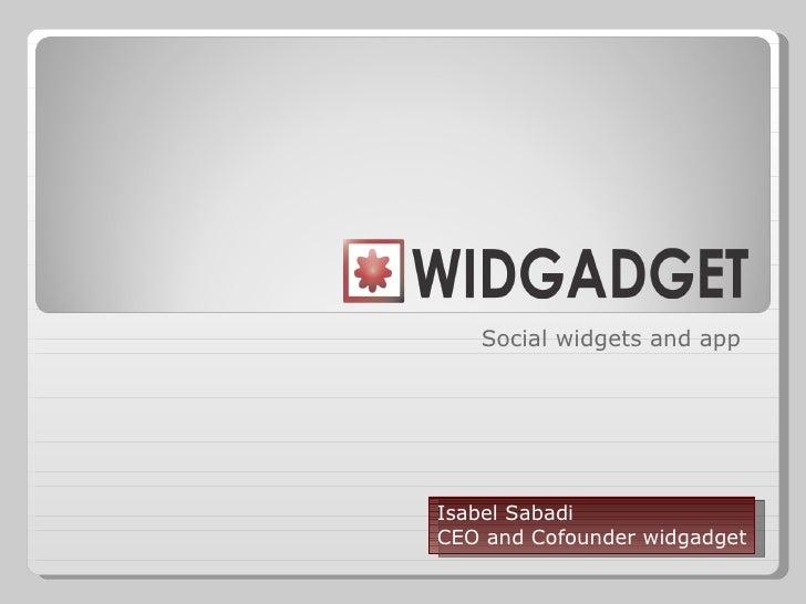 Social widgets and app Isabel Sabadi CEO and Cofounder widgadget