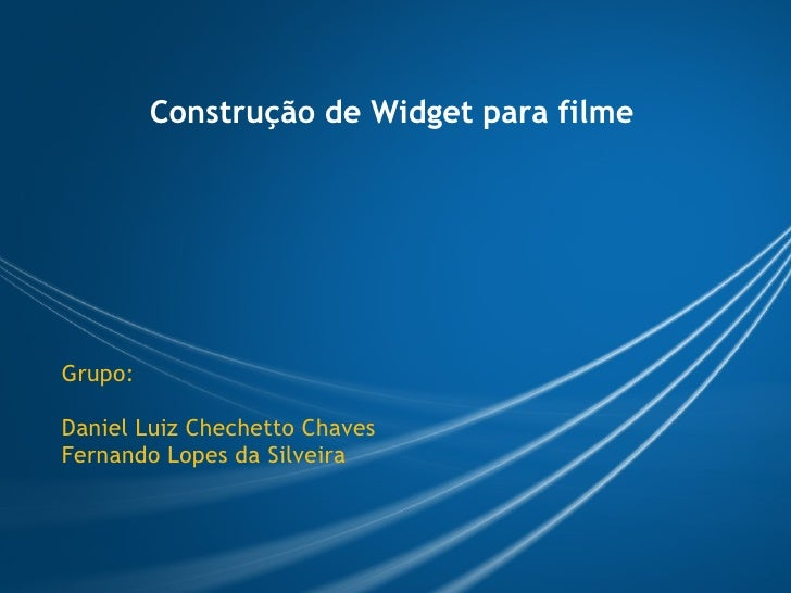 Construção de Widget para filme Grupo:  Daniel Luiz Chechetto Chaves Fernando Lopes da Silveira