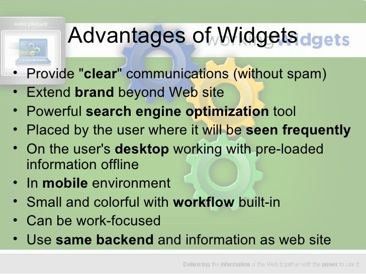 Advantages of Widgets <ul><li>Provide &quot; clear &quot; communications (without spam) </li></ul><ul><li>Extend  brand  b...