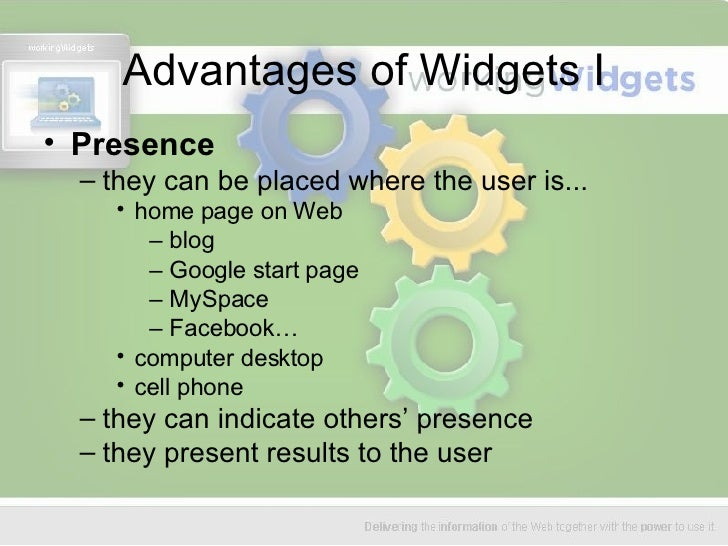 Advantages of Widgets I <ul><li>Presence </li></ul><ul><ul><li>they can be placed where the user is... </li></ul></ul><ul>...