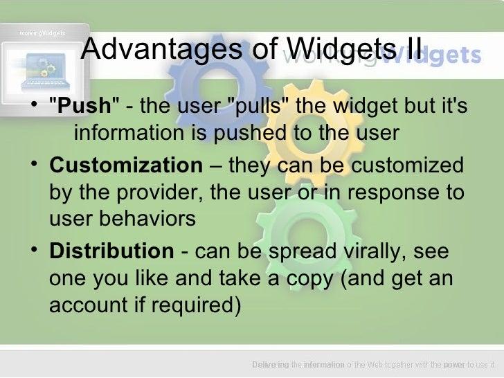 Advantages of Widgets II <ul><li>&quot; Push &quot; - the user &quot;pulls&quot; the widget but it's  information is pushe...