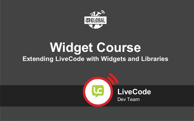 #LiveCodeGlobal Widget Course Extending LiveCode with Widgets and Libraries LiveCode Dev Team
