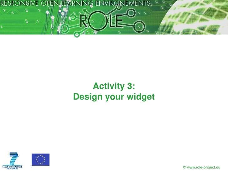 Activity 3:Design your widget                     © www.role-project.eu