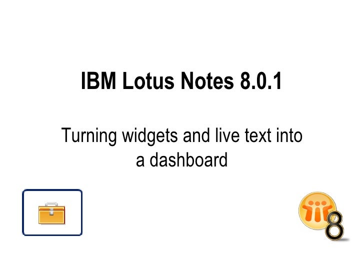 IBM Lotus Notes 8.0.1 Turning widgets and live text into a dashboard