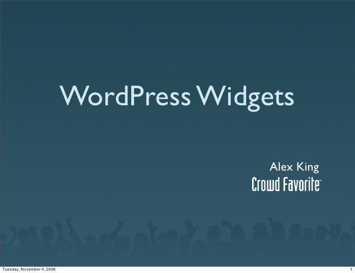 WordPress Widgets                                             Alex King     Tuesday, November 4, 2008                     ...