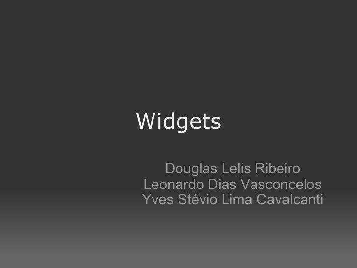 Widgets Douglas Lelis Ribeiro Leonardo Dias Vasconcelos Yves Stévio Lima Cavalcanti