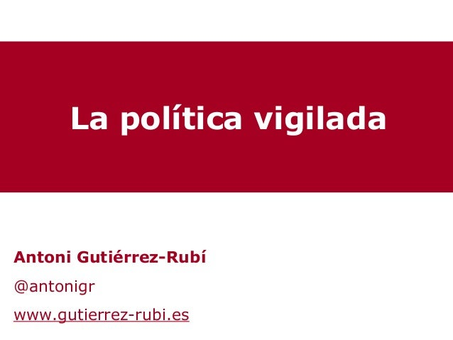 La política vigiladaAntoni Gutiérrez-Rubí@antonigrwww.gutierrez-rubi.es