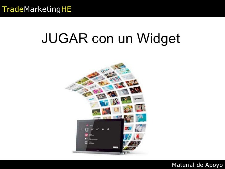 JUGAR con un Widget Trade Marketing HE Material de Apoyo
