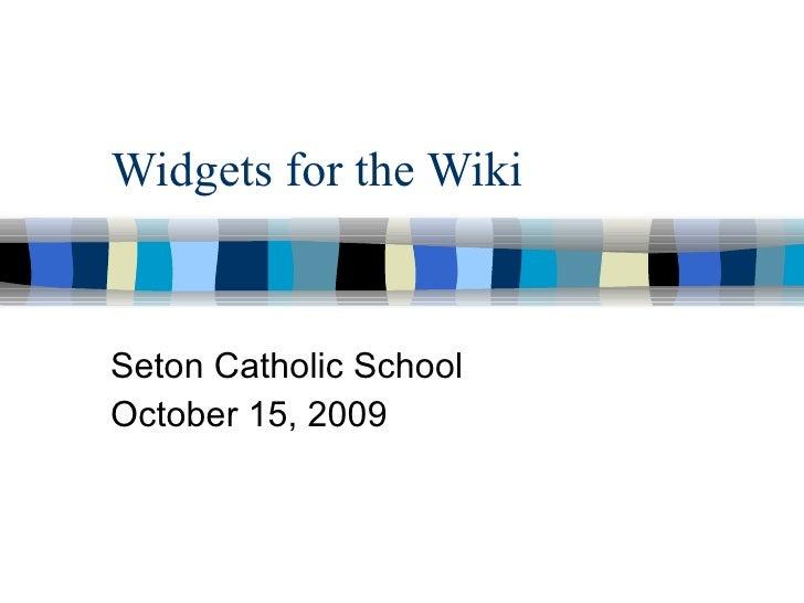 Widgets for the Wiki Seton Catholic School October 15, 2009