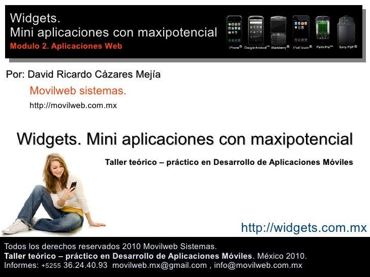 Widgets.  Mini aplicaciones con maxipotencial  Modulo 2. Aplicaciones Web   Por: David Ricardo Cázares Mejía       Movilwe...