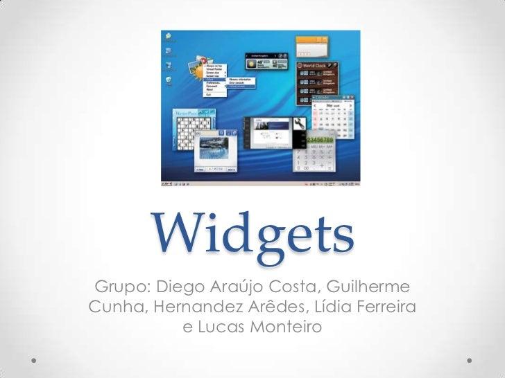 WidgetsGrupo: Diego Araújo Costa, GuilhermeCunha, Hernandez Arêdes, Lídia Ferreira          e Lucas Monteiro