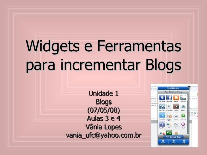 Widgets e Ferramentas para incrementar Blogs Unidade 1 Blogs (07/05/08) Aulas 3 e 4 Vânia Lopes [email_address]