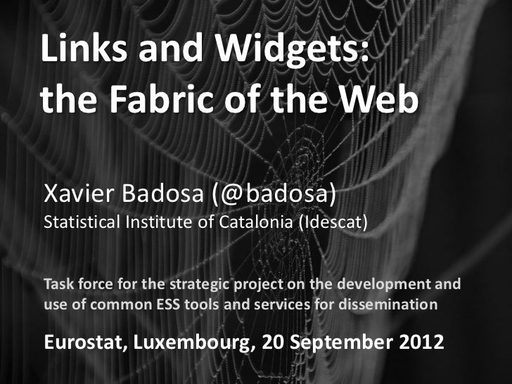 Links and Widgets:the Fabric of the WebXavier Badosa (@badosa)Statistical Institute of Catalonia (Idescat)Task force for t...