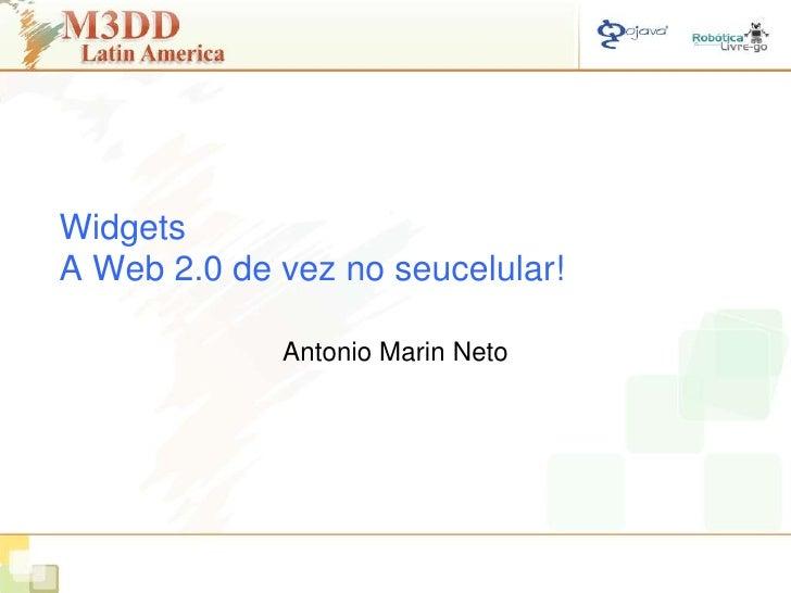 WidgetsA Web 2.0 de vez no seucelular!<br />Antonio Marin Neto<br />