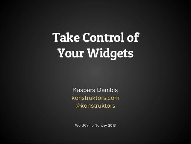 Take Control of Your Widgets   Kaspars Dambis   konstruktors.com    @konstruktors    WordCamp Norway 2013