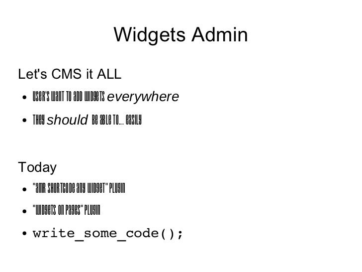 """Widgets AdminLets CMS it ALL●   Users want to add Widgets everywhere●   They should be able to... easilyToday●   """"amr shor..."""