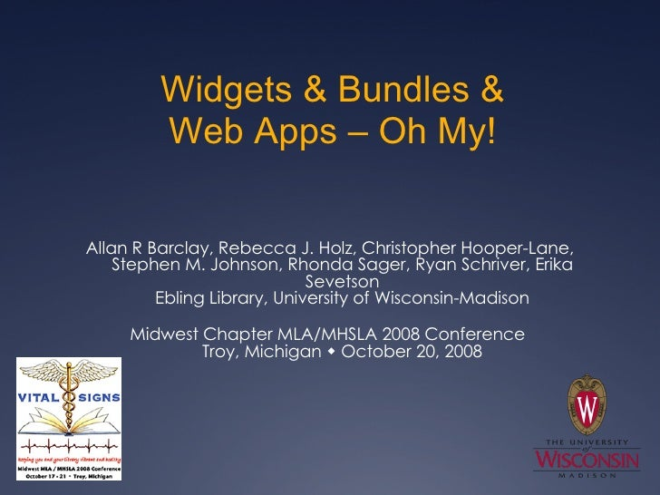 Widgets & Bundles & Web Apps – Oh My! <ul><li>Allan R Barclay, Rebecca J. Holz, Christopher Hooper-Lane, Stephen M. Johnso...