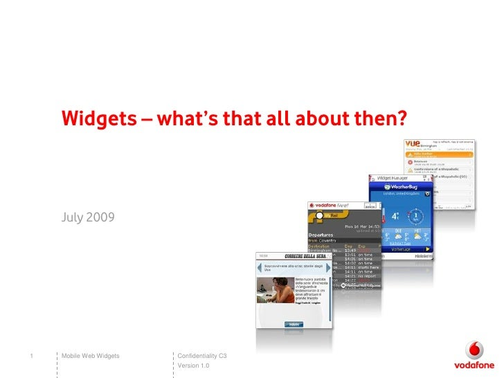 Widgets – what's that all about then?        July 2009     1   Mobile Web Widgets   Confidentiality C3                    ...