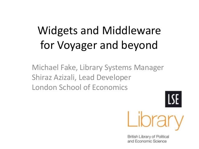 Widgets and Middleware for Voyager and beyond Michael Fake, Library Systems Manager Shiraz Azizali, Lead Developer London ...