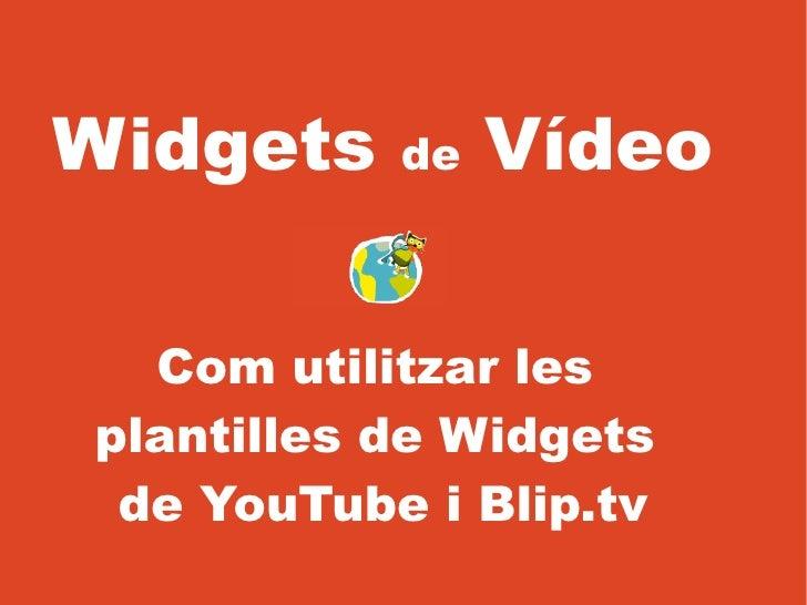 Widgets    de   Vídeo    Com utilitzar les plantilles de Widgets  de YouTube i Blip.tv