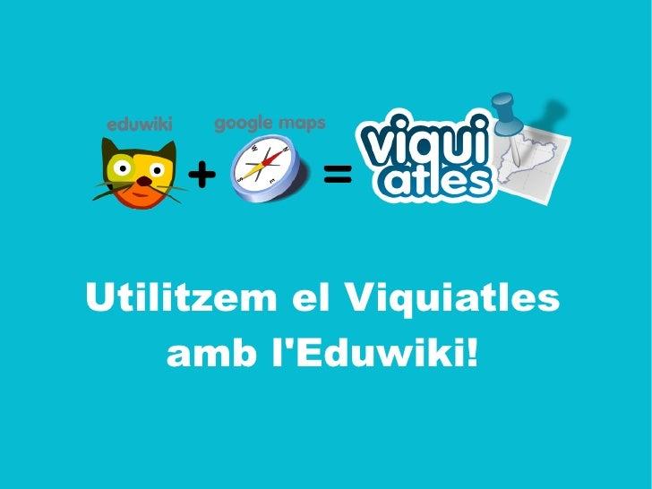 Utilitzem el Viquiatles     amb l'Eduwiki!