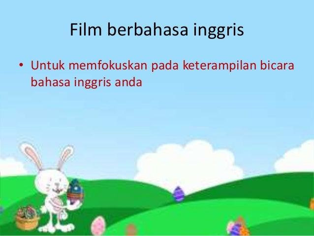 Film berbahasa inggris• Untuk memfokuskan pada keterampilan bicara  bahasa inggris anda