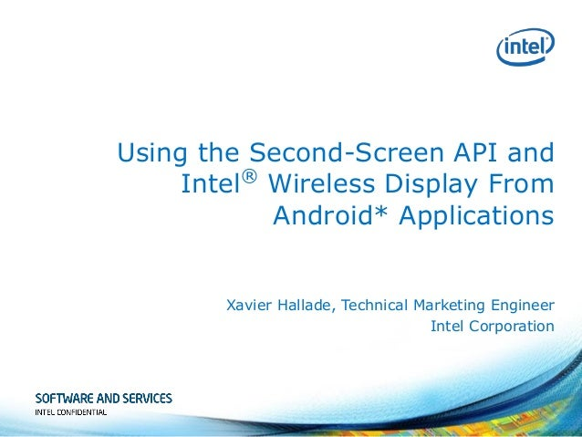 Using the Second-Screen API and Intel® Wireless Display From Android* Applications  Xavier Hallade, Technical Marketing En...