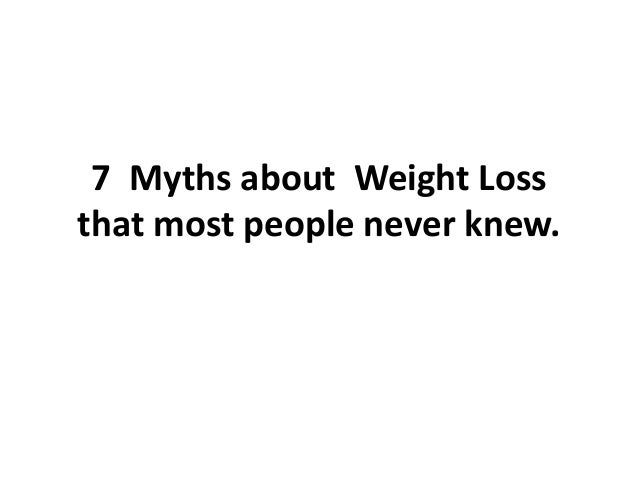 7 Myths about Weight Loss that most people never knew.