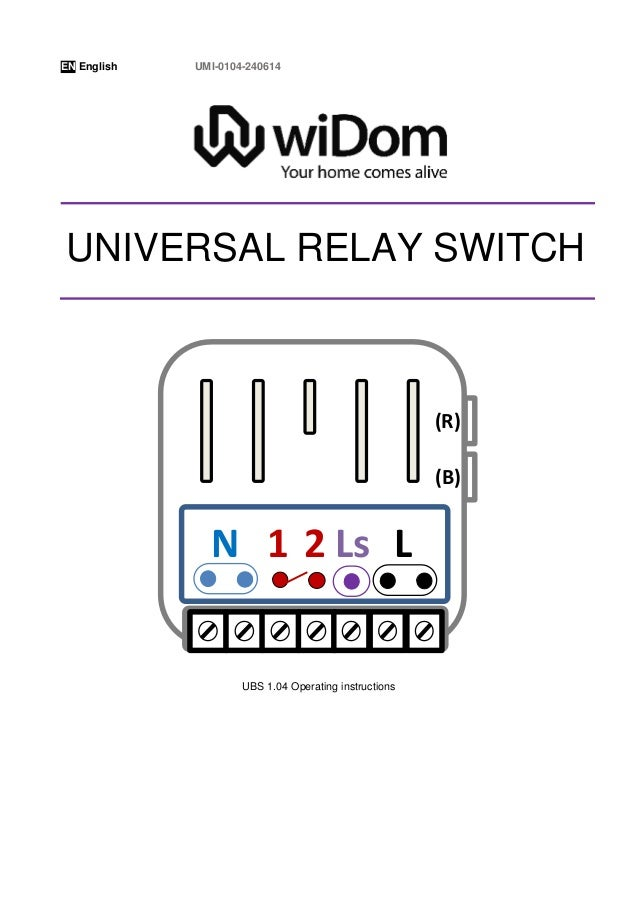 EN English UMI-0104-240614 UBS 1.04 Operating instructions (R) (B) LN Ls1 2 UNIVERSAL RELAY SWITCH
