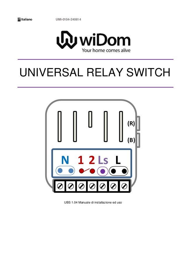 IT Italiano UMI-0104-240614 UBS 1.04 Manuale di installazione ed uso (R) (B) LN Ls1 2 UNIVERSAL RELAY SWITCH