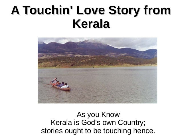 A Touchin' Love Story from Kerala  As you Know Kerala is God's own Country; stories ought to be touching hence.
