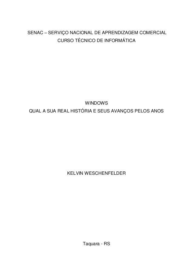 SENAC – SERVIÇO NACIONAL DE APRENDIZAGEM COMERCIAL CURSO TÉCNICO DE INFORMÁTICA WINDOWS QUAL A SUA REAL HISTÓRIA E SEUS AV...
