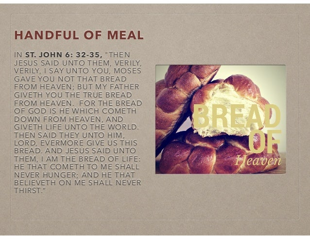 """HANDFUL OF MEAL IN ST. JOHN 6: 32-35, """"THEN JESUS SAID UNTO THEM, VERILY, VERILY, I SAY UNTO YOU, MOSES GAVE YOU NOT THAT ..."""
