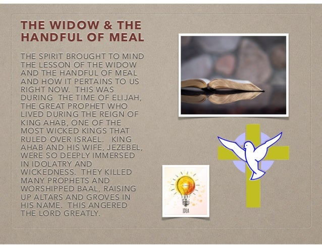 THE WIDOW & THE HANDFUL OF MEAL THE SPIRIT BROUGHT TO MIND THE LESSON OF THE WIDOW AND THE HANDFUL OF MEAL AND HOW IT PERT...