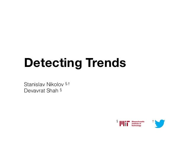 Detecting Trends!Stanislav Nikolov §,†Devavrat Shah §                        §   †