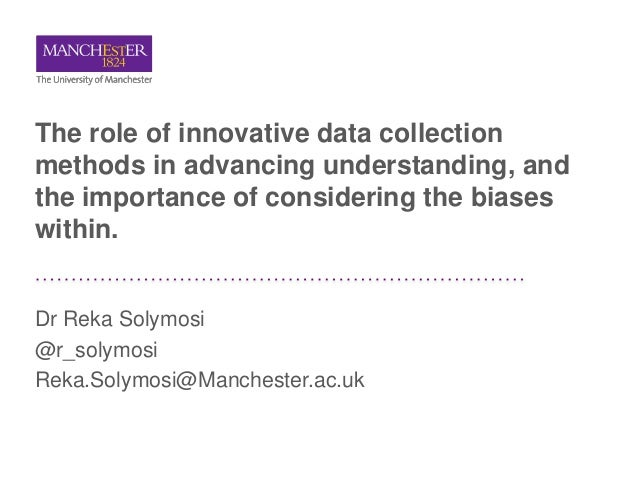 The role of innovative data collection methods in advancing understanding, and the importance of considering the biases wi...