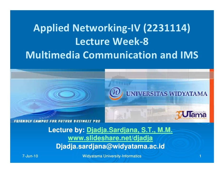 Applied Networking-IV (2231114)          Lecture Week-8 Multimedia Communication and IMS           Lecture by: Djadja.Sard...