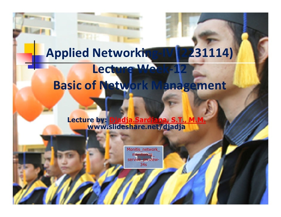 Applied Networking-IV (2231114)        Lecture Week-12 Basic of Network Management   Lecture by: Djadja.Sardjana, S.T., M....