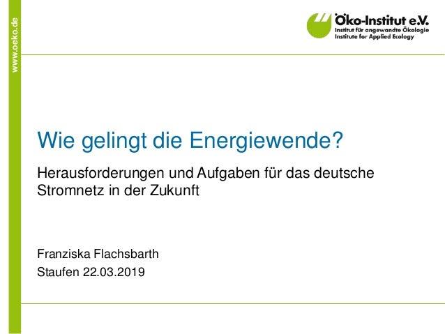 www.oeko.de Wie gelingt die Energiewende? Herausforderungen und Aufgaben für das deutsche Stromnetz in der Zukunft Franzis...