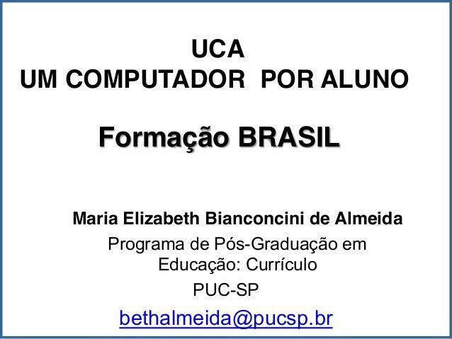 Formação BRASIL Maria Elizabeth Bianconcini de Almeida Programa de Pós-Graduação em Educação: Currículo PUC-SP bethalmeida...