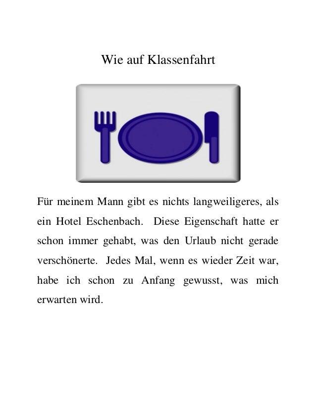 Wie auf Klassenfahrt Für meinem Mann gibt es nichts langweiligeres, als ein Hotel Eschenbach. Diese Eigenschaft hatte er s...