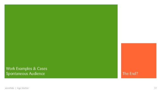 Work Examples & CasesSpontaneous AudienceVon Aristoteles bis Google   The End?snowflake | Ingo Gächter                51