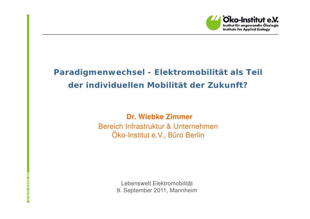 Paradigmenwechsel - Elektromobilität als Teil   der individuellen Mobilität der Zukunft?                  Dr. Wiebke Zimme...