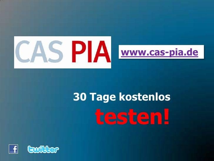www.cas-pia.de<br />30 Tage kostenlostesten!<br />