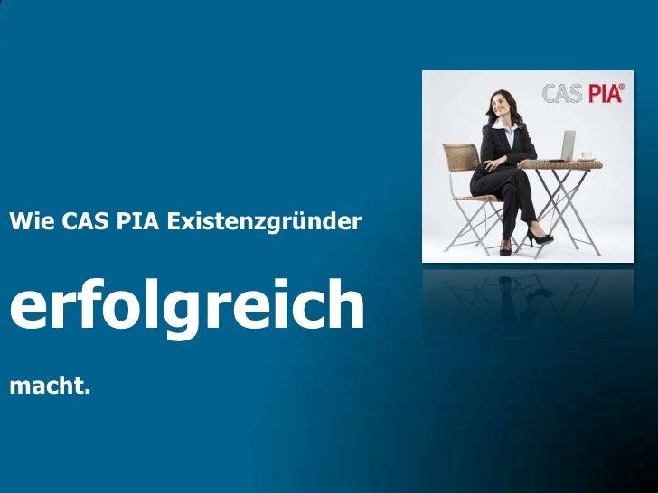 Wie CAS PIA Existenzgründererfolgreichmacht.<br />