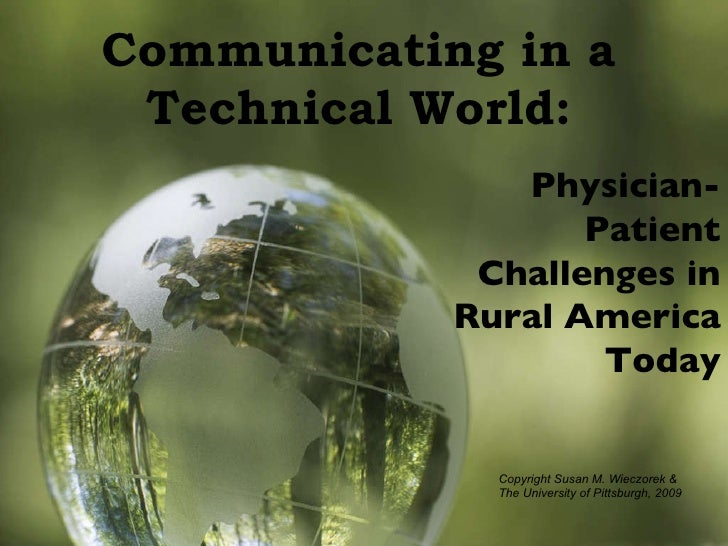 Physician-Patient Challenges in Rural America Today Communicating in a  Technical World:  Copyright Susan M. Wieczorek &  ...