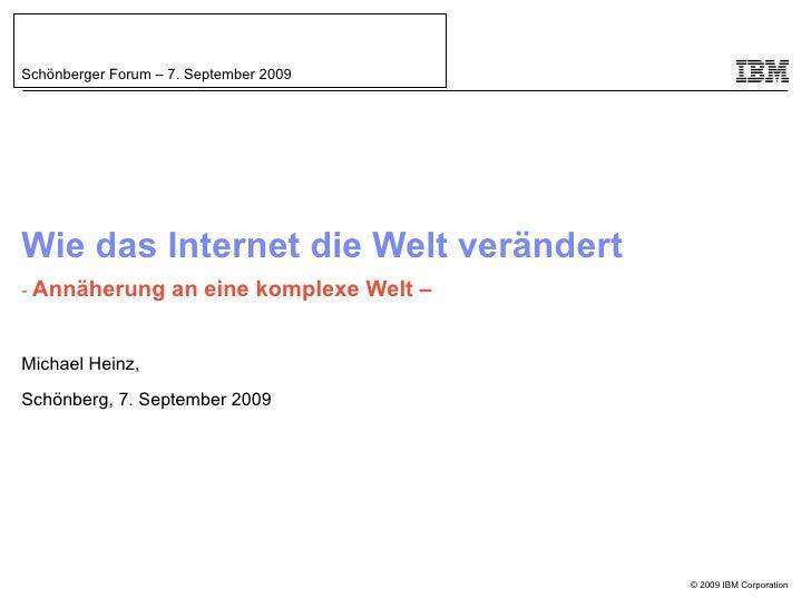 Wie das Internet die Welt verändert -  Annäherung an eine komplexe Welt – Michael Heinz, Schönberg, 7. September 2009 Schö...